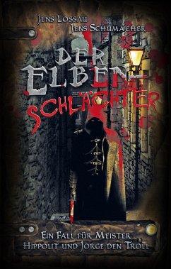 Der Elbenschlächter / Jorge und Hippolit Bd.1 (eBook, ePUB) - Lossau, Jens; Schumacher, Jens