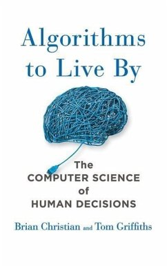 Algorithms to Live by: The Computer Science of Human Decisions - Christian, Brian; Griffiths, Tom