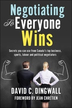 Negotiating So Everyone Wins: Secrets You Can Use from Canada's Top Business, Sports, Labour and Political Negotiators - Dingwall, David C.