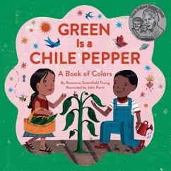 Green Is a Chile Pepper: A Book of Colors (Color Books for Kids, Hispanic Books for Kids, Early Reader Books) - Thong, Roseanne Greenfield