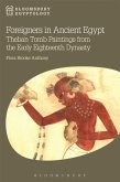 Foreigners in Ancient Egypt: Theban Tomb Paintings from the Early Eighteenth Dynasty
