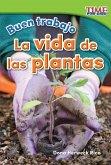 Buen Trabajo: La Vida de Las Plantas (Good Work: Plant Life) (Spanish Version) (Foundations Plus)