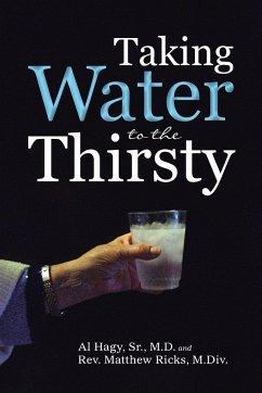 Taking Water to the Thirsty - Al Hagy, Sr & Rev. Matthew Ricks