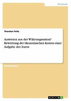 Austreten aus der Währungsunion? Bewertung der ökonomischen Kosten einer Aufgabe des Euros