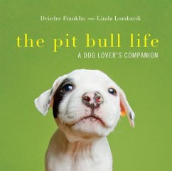 The Pit Bull Life: A Dog Lover's Companion - Franklin, Deirdre; Lombardi, Linda