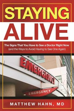 Staying Alive: The Signs That You Have to See a Doctor Right Now (and the Ways to Avoid Having to See One Again) - Hahn, Matthew
