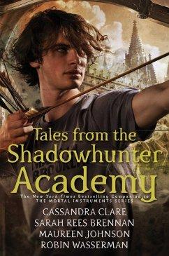 Tales from the Shadowhunter Academy - Clare, Cassandra; Brennan, Sarah Rees; Johnson, Maureen; Wasserman, Robin