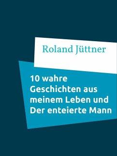 10 Wahre Geschichten aus meinem Leben und Der enteierte Mann (eBook, ePUB)