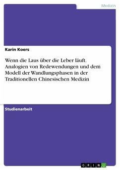 Wenn die Laus über die Leber läuft. Analogien von Redewendungen und dem Modell der Wandlungsphasen in der Traditionellen Chinesischen Medizin (eBook, PDF)