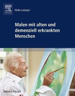 Malen mit alten und demenziell erkrankten Menschen - Lutzeyer, Heike