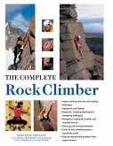 The Complete Rock Climber: Practical Guidance from Expert Climbers with 600 Step-By-Step Photographs
