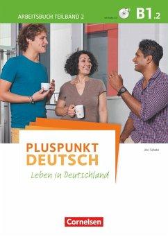 Pluspunkt Deutsch B1: Teilband 2 - Arbeitsbuch mit Lösungsbeileger und Audio-CD