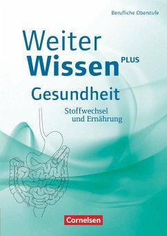 WeiterWissen - Gesundheit: Stoffwechsel und Ernährung - Ferber, Christina; Ripsam, Dirk; Zattarin, Lena
