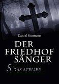 Der Friedhofsänger 5: Das Atelier (eBook, ePUB)