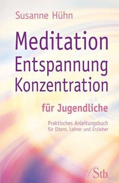 Meditation Entspannung Konzentration für Jugendliche (eBook, ePUB) - Hühn, Susanne
