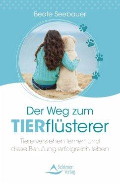 Der Weg zum Tierflüsterer (eBook, ePUB) - Seebauer, Beate