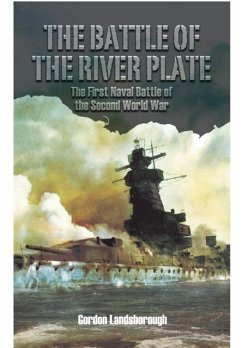 The Battle of the River Plate: The First Naval Battle of the Second World War - Landsborough, Gordon