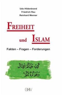 Freiheit und Islam - Hildenbrand, Udo; Rau, Friedrich; Wenner, Reinhard