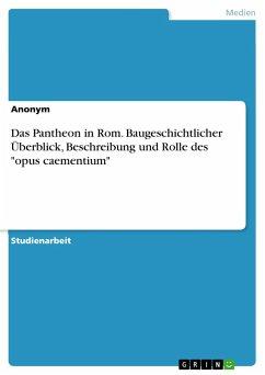 Das Pantheon in Rom. Baugeschichtlicher Überblick, Beschreibung und Rolle des