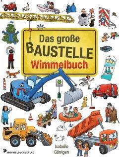 Das große Baustelle Wimmelbuch - Göntgen, Isabelle