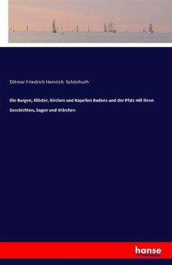 Die Burgen, Klöster, Kirchen und Kapellen Badens und der Pfalz mit ihren Geschichten, Sagen und Märchen - Schönhuth, Ottmar F. H.