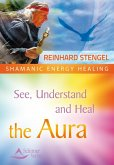 See, Understand and Heal the Aura (eBook, ePUB)