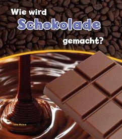 Wie wird Schokolade gemacht? - Malam, John