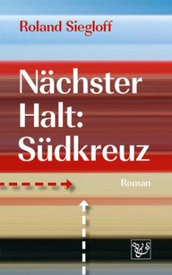 Nächster Halt: Südkreuz - Siegloff, Roland