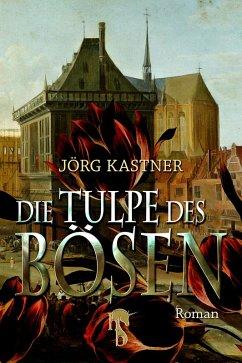 Die Tulpe des Bösen (eBook, ePUB) - Kastner, Jörg