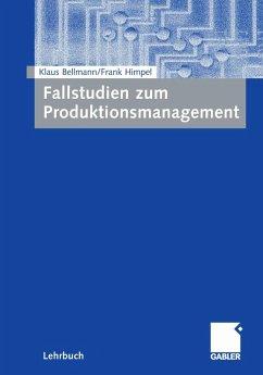 Fallstudien zum Produktionsmanagement (eBook, PDF) - Bellmann, Klaus; Himpel, Frank