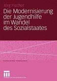 Die Modernisierung der Jugendhilfe im Wandel des Sozialstaates (eBook, PDF)