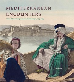 Mediterranean Encounters: Artists Between Europe and the Ottoman Empire, 1774 1839