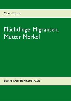 Flüchtlinge, Migranten, Mutter Merkel - Rakete, Dieter