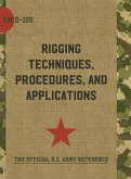 Army Field Manual FM 5-125 (Rigging Techniques, Procedures and Applications)