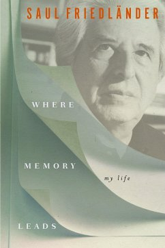 Where Memory Leads: My Life - Friedländer, Saul