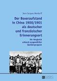 Der Boxeraufstand in China 1900/1901 als deutscher und französischer Erinnerungsort
