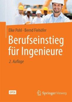 Berufseinstieg für Ingenieure (eBook, PDF) - Pohl, Elke; Fiehöfer, Bernd
