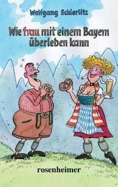 Wie frau mit einem Bayern überleben kann (eBook, ePUB) - Schierlitz, Wolfgang