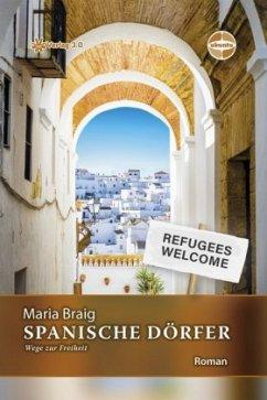 Spanische Dörfer - Wege zur Freiheit - Braig, Maria