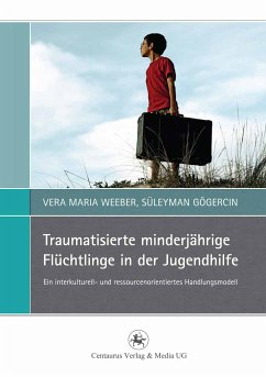 Traumatisierte minderjährige Flüchtlinge in der Jugendhilfe (eBook, PDF) - Weeber, Vera Maria; Gögercin, Süleyman