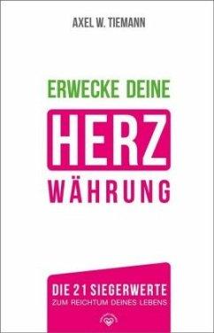 Erwecke Deine HerzWährung - Tiemann, Axel W.