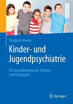 Kinder- und Jugendpsychiatrie für Gesundheitsberufe, Erzieher und Pädagogen (eBook, PDF) - Höwler, Elisabeth