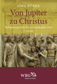 Von Jupiter zu Christus (eBook, ePUB) - Rüpke, Jörg