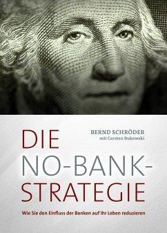 Die No-Bank-Strategie (eBook, ePUB) - Schröder, Bernd