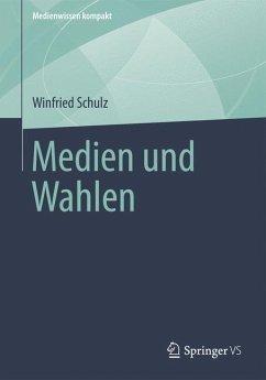 Medien und Wahlen (eBook, PDF) - Schulz, Winfried