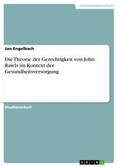 Die Theorie der Gerechtigkeit von John Rawls im Kontext der Gesundheitsversorgung (eBook, PDF)