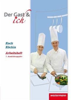 Der Gast & ich. 1. Ausbildungsjahr, Koch/Köchin: Arbeitsheft - Klöhn, Andreas; Turloff, Ilona