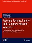 Fracture, Fatigue, Failure and Damage Evolution, Volume 8 (eBook, PDF)