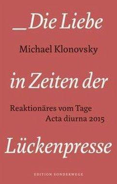 Die Liebe in den Zeiten der Lückenpresse - Klonovsky, Michael