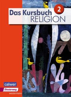 Das Kursbuch Religion 2. Schülerband - Dierk, Heidrun; Freudenberger-Lötz, Petra; Heuschele, Jürgen; Kämmerer, Ulrich; Landgraf, Michael; Meißner, Stefan; Rupp, Hartmut; Wittmann, Andreas